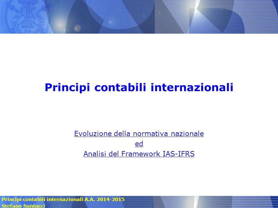 Principi contabili internazionali A.A. 2014-2015 Stefano Santucci Principi contabili internazionali Evoluzione della normativa nazionale ed Analisi de
