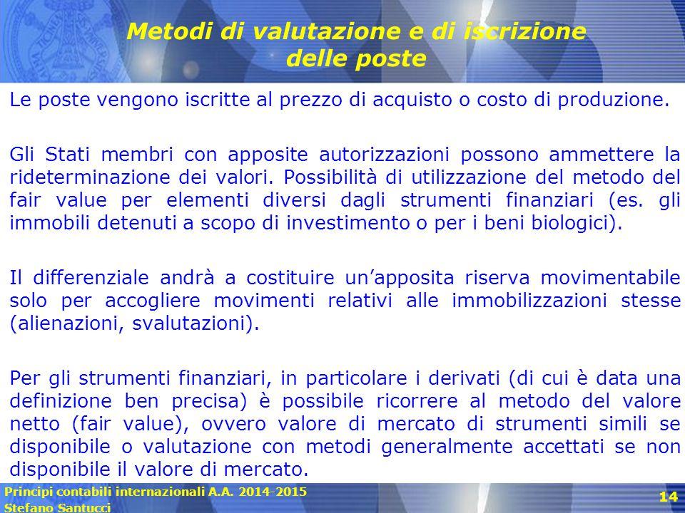 Principi contabili internazionali A.A. 2014-2015 Stefano Santucci 14 Metodi di valutazione e di iscrizione delle poste Le poste vengono iscritte al pr