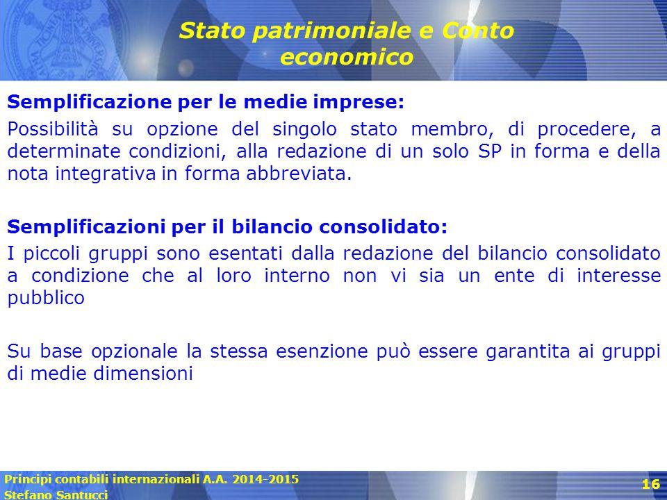 Principi contabili internazionali A.A. 2014-2015 Stefano Santucci 16 Stato patrimoniale e Conto economico Semplificazione per le medie imprese: Possib