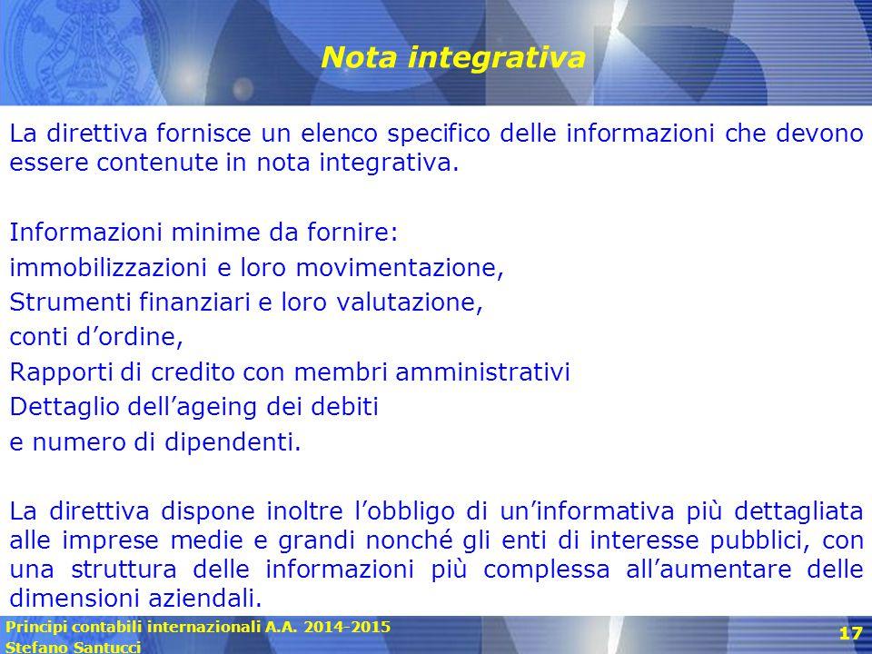 Principi contabili internazionali A.A. 2014-2015 Stefano Santucci 17 Nota integrativa La direttiva fornisce un elenco specifico delle informazioni che