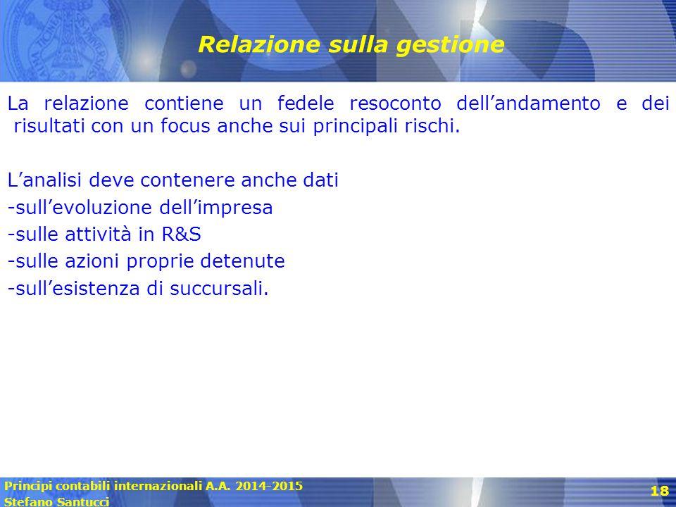 Principi contabili internazionali A.A. 2014-2015 Stefano Santucci 18 Relazione sulla gestione La relazione contiene un fedele resoconto dell'andamento