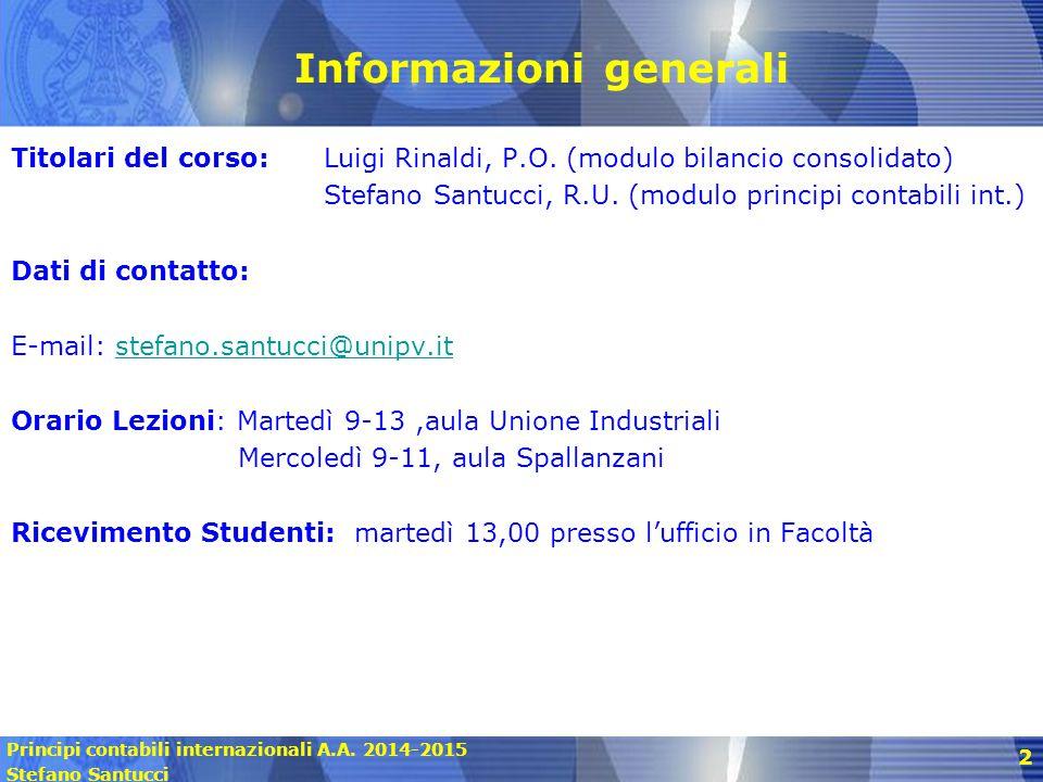 Principi contabili internazionali A.A. 2014-2015 Stefano Santucci 2 Informazioni generali Titolari del corso: Luigi Rinaldi, P.O. (modulo bilancio con