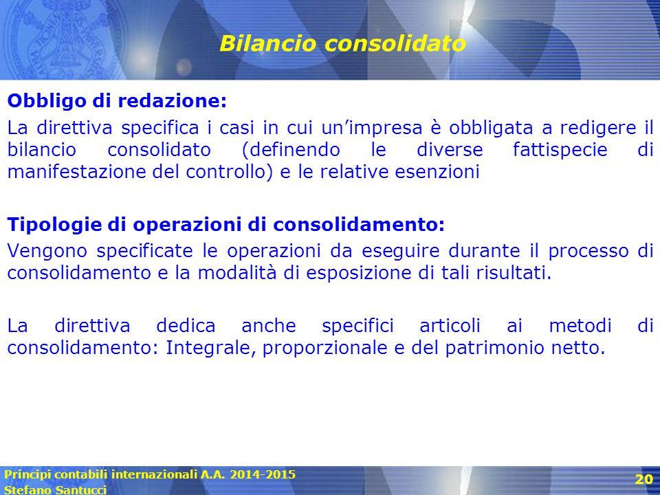 Principi contabili internazionali A.A. 2014-2015 Stefano Santucci 20 Bilancio consolidato Obbligo di redazione: La direttiva specifica i casi in cui u