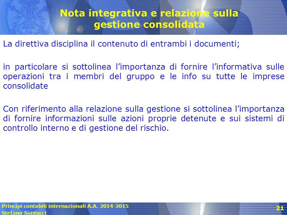 Principi contabili internazionali A.A. 2014-2015 Stefano Santucci 21 Nota integrativa e relazione sulla gestione consolidata La direttiva disciplina i