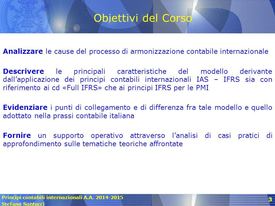 Principi contabili internazionali A.A. 2014-2015 Stefano Santucci 3 Obiettivi del Corso Analizzare le cause del processo di armonizzazione contabile i