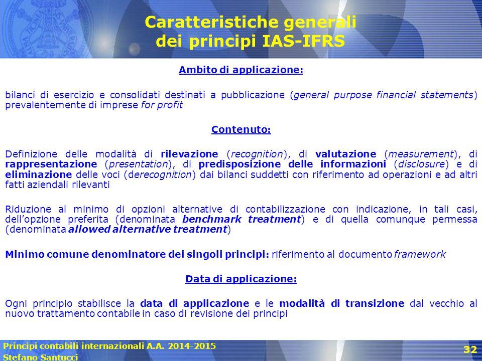 Principi contabili internazionali A.A. 2014-2015 Stefano Santucci 32 Caratteristiche generali dei principi IAS-IFRS Ambito di applicazione: bilanci di
