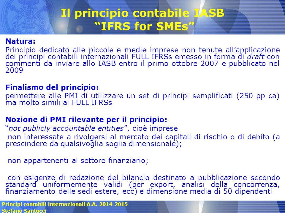"""Principi contabili internazionali A.A. 2014-2015 Stefano Santucci Il principio contabile IASB """"IFRS for SMEs"""" Natura: Principio dedicato alle piccole"""