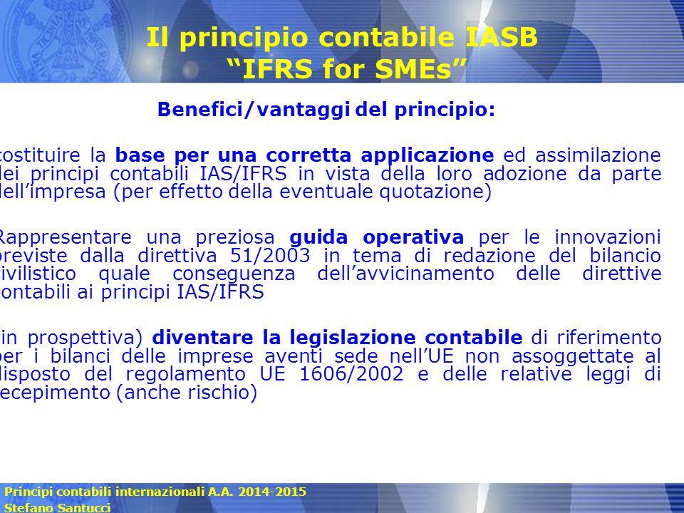 Principi contabili internazionali A.A. 2014-2015 Stefano Santucci Benefici/vantaggi del principio: costituire la base per una corretta applicazione ed