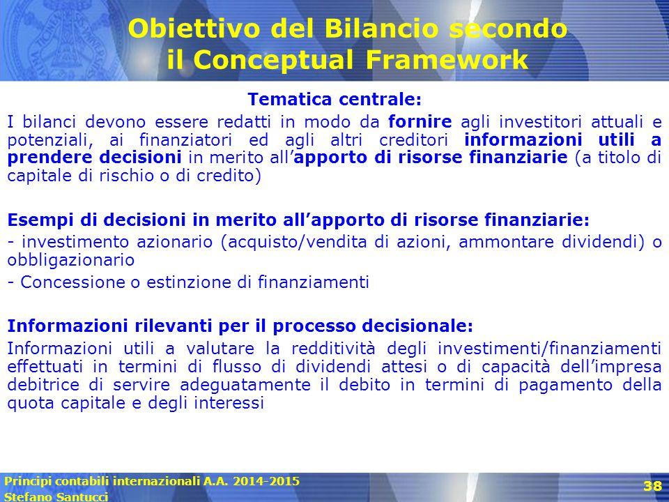 Principi contabili internazionali A.A. 2014-2015 Stefano Santucci Obiettivo del Bilancio secondo il Conceptual Framework Tematica centrale: I bilanci