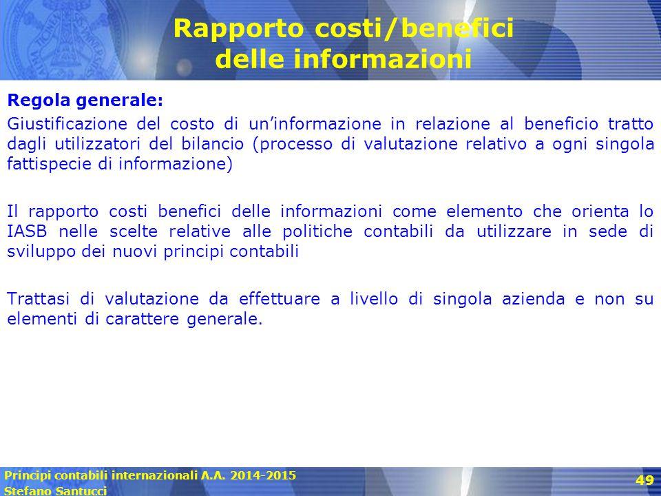 Principi contabili internazionali A.A. 2014-2015 Stefano Santucci 49 Rapporto costi/benefici delle informazioni Regola generale: Giustificazione del c