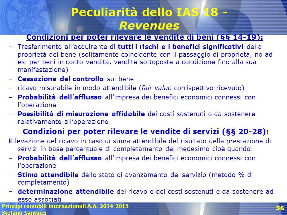 Principi contabili internazionali A.A. 2014-2015 Stefano Santucci 56 Peculiarità dello IAS 18 - Revenues Condizioni per poter rilevare le vendite di b