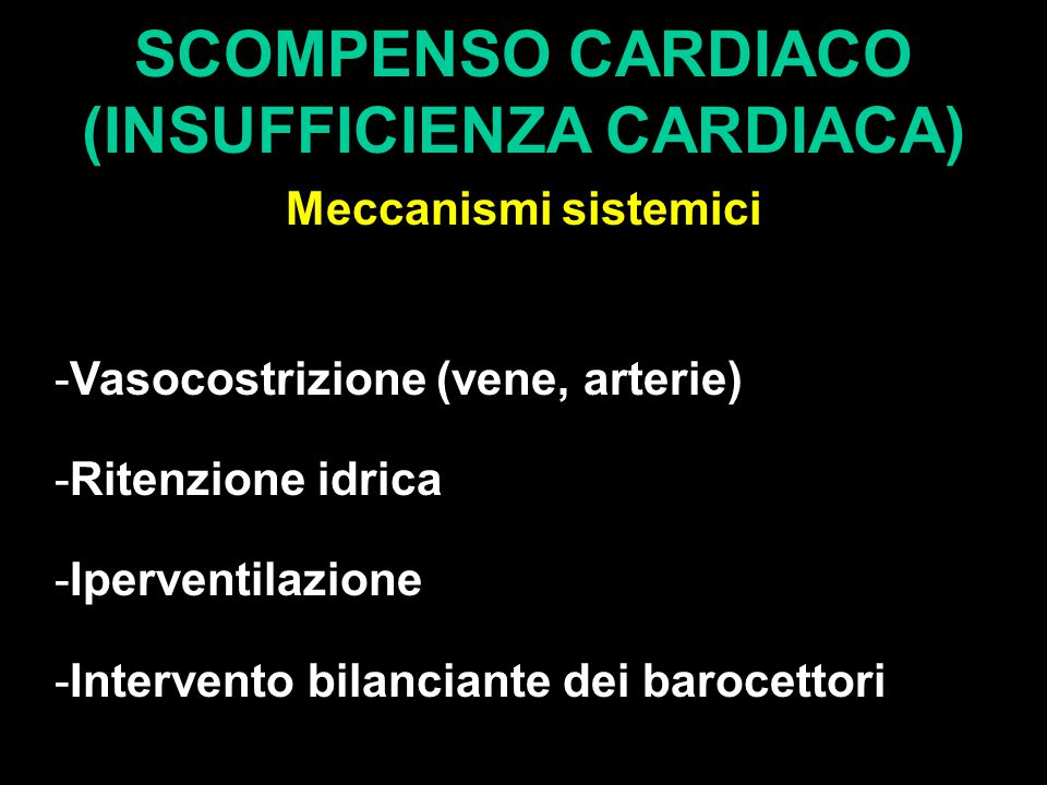 SCOMPENSO CARDIACO (INSUFFICIENZA CARDIACA) Meccanismi sistemici -Vasocostrizione (vene, arterie) -Ritenzione idrica -Iperventilazione -Intervento bilanciante dei barocettori