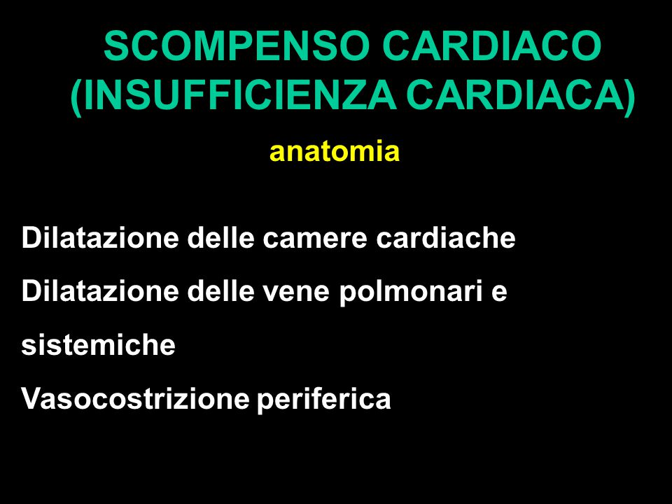 SCOMPENSO CARDIACO (INSUFFICIENZA CARDIACA) anatomia Dilatazione delle camere cardiache Dilatazione delle vene polmonari e sistemiche Vasocostrizione