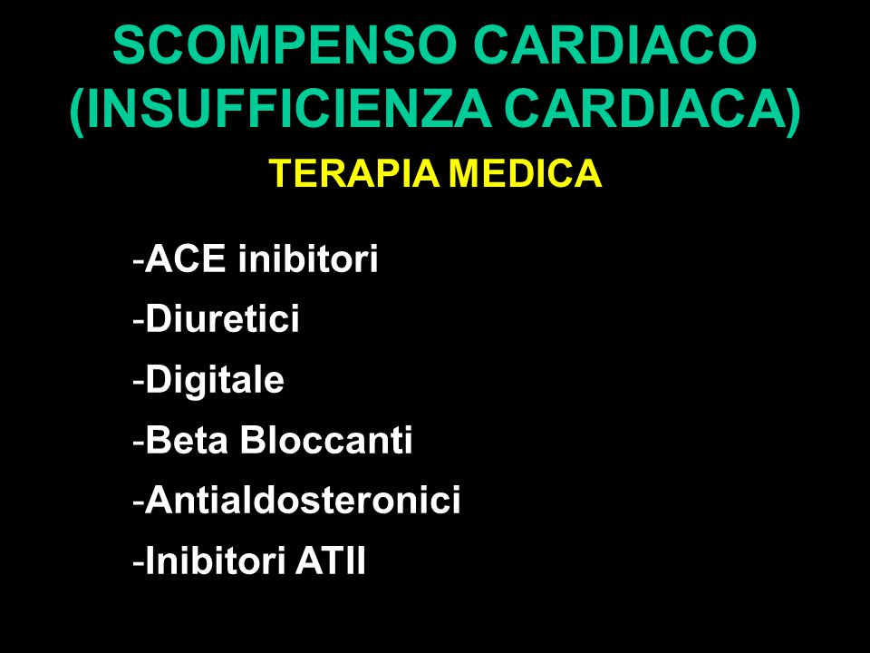 SCOMPENSO CARDIACO (INSUFFICIENZA CARDIACA) TERAPIA MEDICA -ACE inibitori -Diuretici -Digitale -Beta Bloccanti -Antialdosteronici -Inibitori ATII