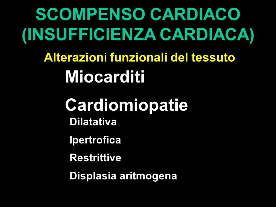 SCOMPENSO CARDIACO (INSUFFICIENZA CARDIACA) Alterazioni funzionali del tessuto Miocarditi Cardiomiopatie Dilatativa Ipertrofica Restrittive Displasia