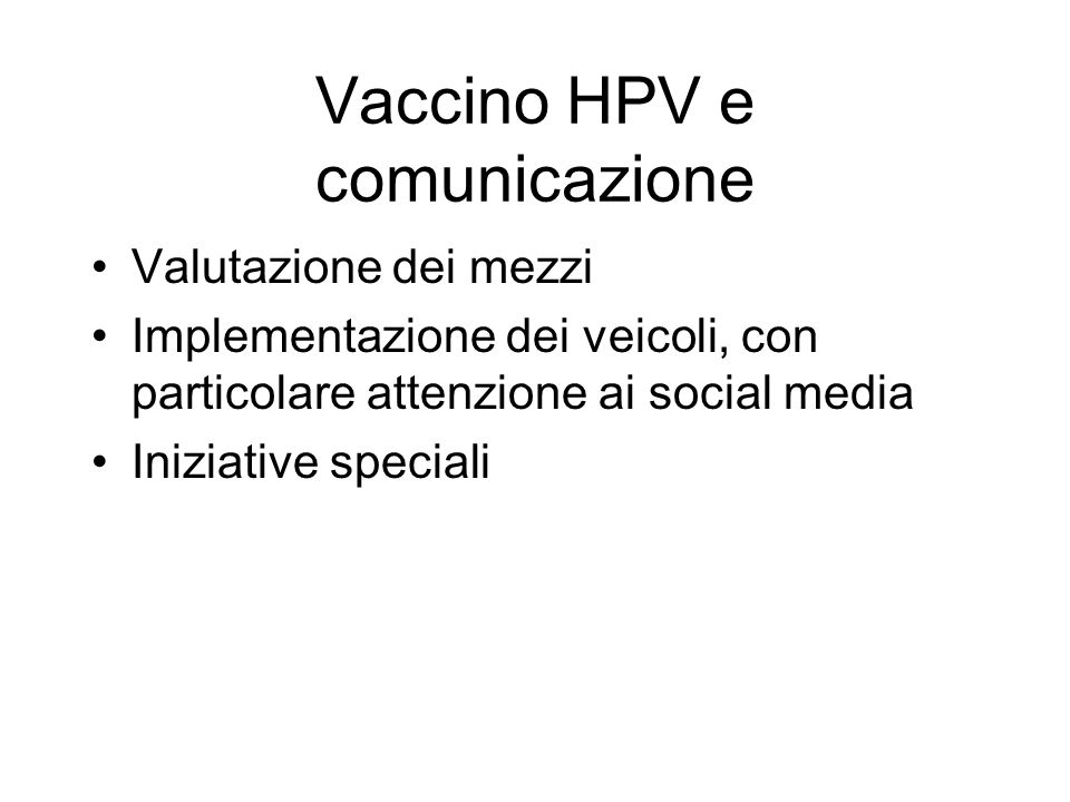 Vaccino HPV e comunicazione Valutazione dei mezzi Implementazione dei veicoli, con particolare attenzione ai social media Iniziative speciali