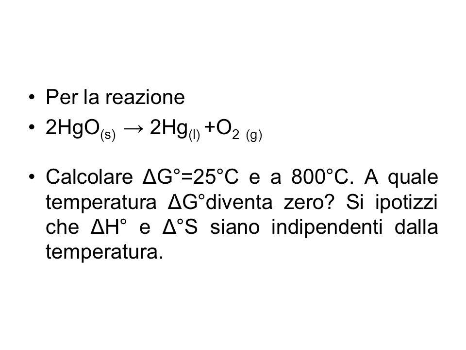 Per la reazione 2HgO (s) → 2Hg (l) +O 2 (g) Calcolare ΔG°=25°C e a 800°C.
