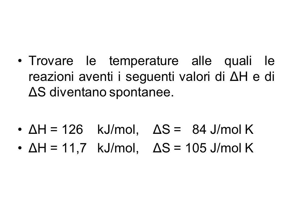 Trovare le temperature alle quali le reazioni aventi i seguenti valori di ΔH e di ΔS diventano spontanee.