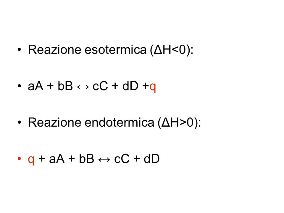 Reazione esotermica (ΔH<0): aA + bB ↔ cC + dD +q Reazione endotermica (ΔH>0): q + aA + bB ↔ cC + dD