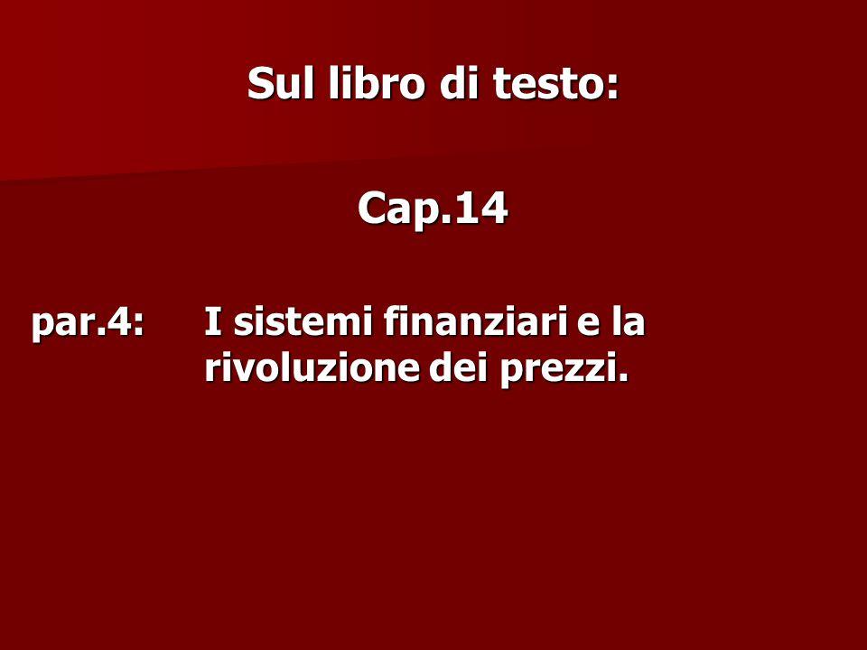Sul libro di testo: Cap.14 par.4:I sistemi finanziari e la rivoluzione dei prezzi.