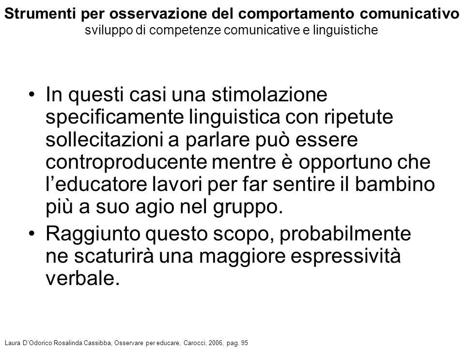 In questi casi una stimolazione specificamente linguistica con ripetute sollecitazioni a parlare può essere controproducente mentre è opportuno che l'