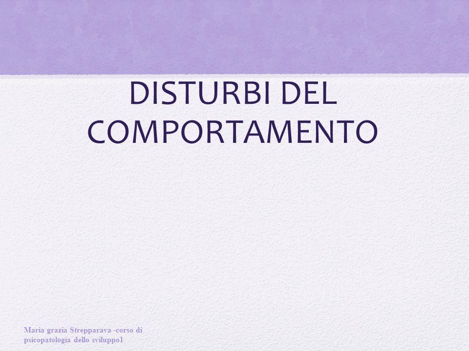 DISTURBI DEL COMPORTAMENTO Maria grazia Strepparava -corso di psicopatologia dello sviluppo1