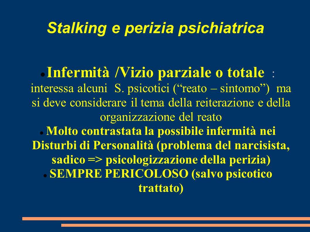 """Stalking e perizia psichiatrica Infermità /Vizio parziale o totale : interessa alcuni S. psicotici (""""reato – sintomo"""") ma si deve considerare il tema"""