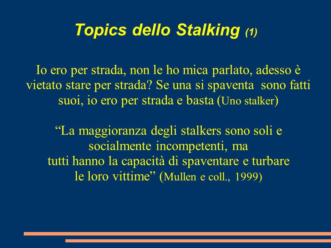 Topics dello Stalking (1) Io ero per strada, non le ho mica parlato, adesso è vietato stare per strada? Se una si spaventa sono fatti suoi, io ero per