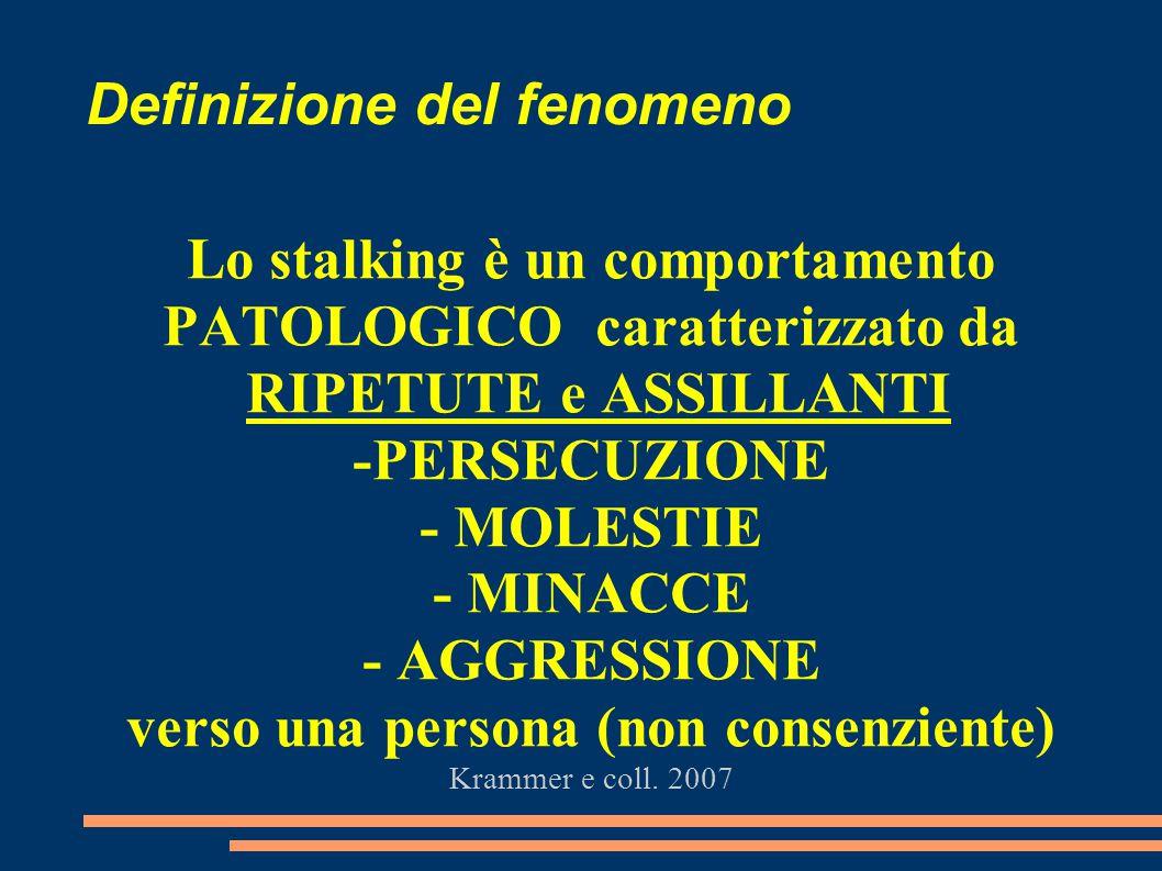 Definizione del fenomeno Lo stalking è un comportamento PATOLOGICO caratterizzato da RIPETUTE e ASSILLANTI -PERSECUZIONE - MOLESTIE - MINACCE - AGGRES