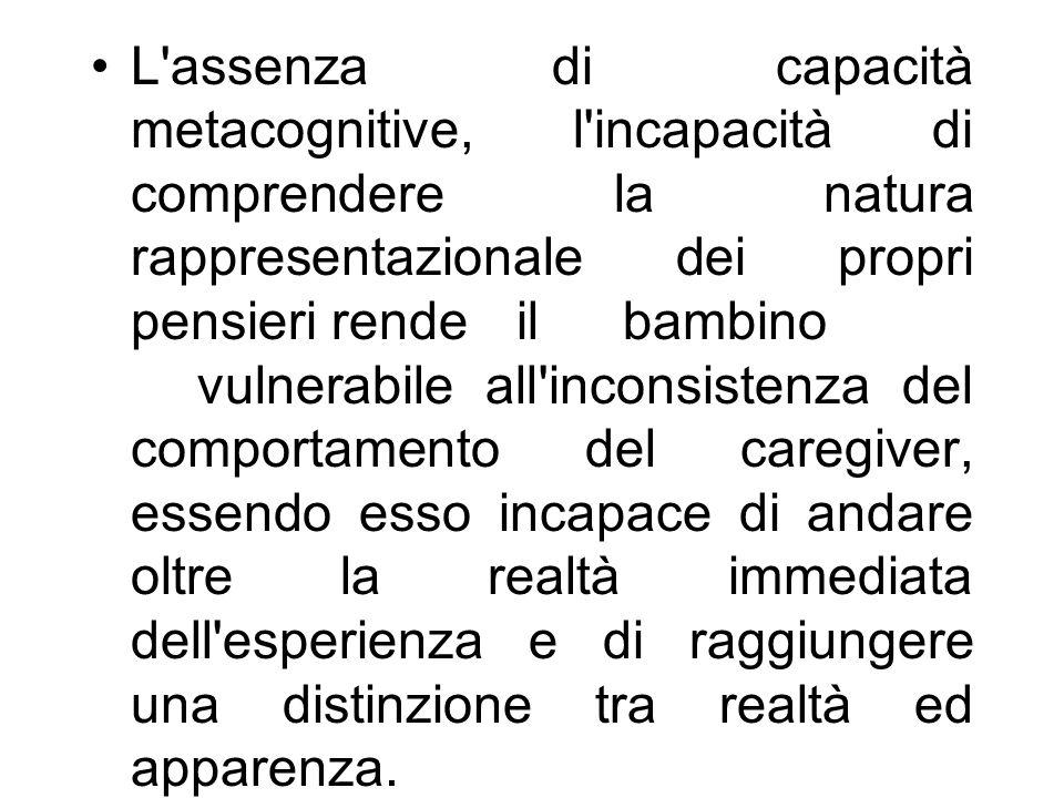 L'assenza di capacità metacognitive, l'incapacità di comprendere la natura rappresentazionale dei propri pensieri rende il bambino vulnerabile all'inc