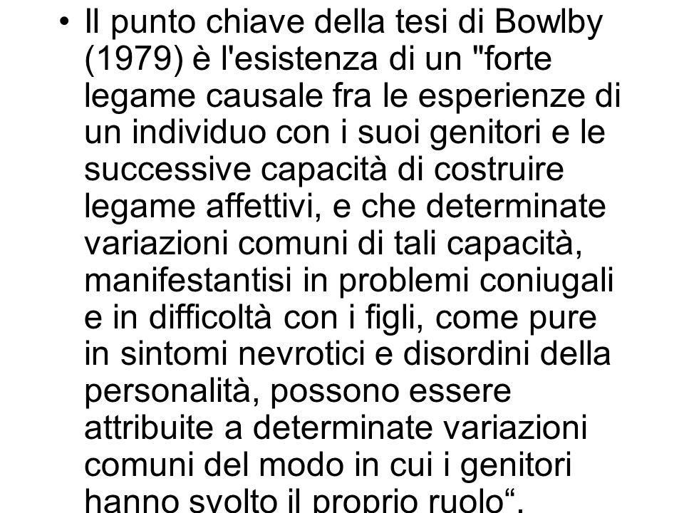 Il punto chiave della tesi di Bowlby (1979) è l'esistenza di un