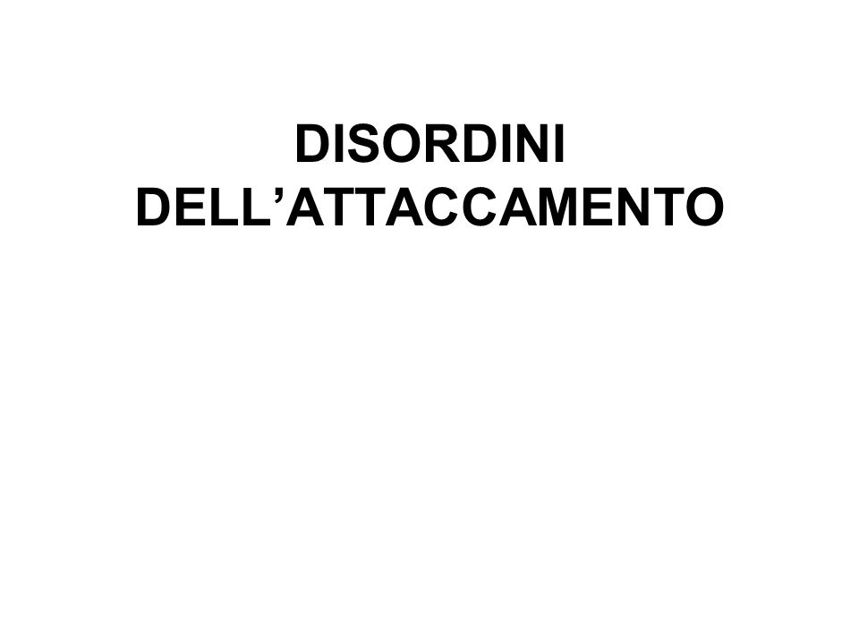 DISORDINI DELL'ATTACCAMENTO