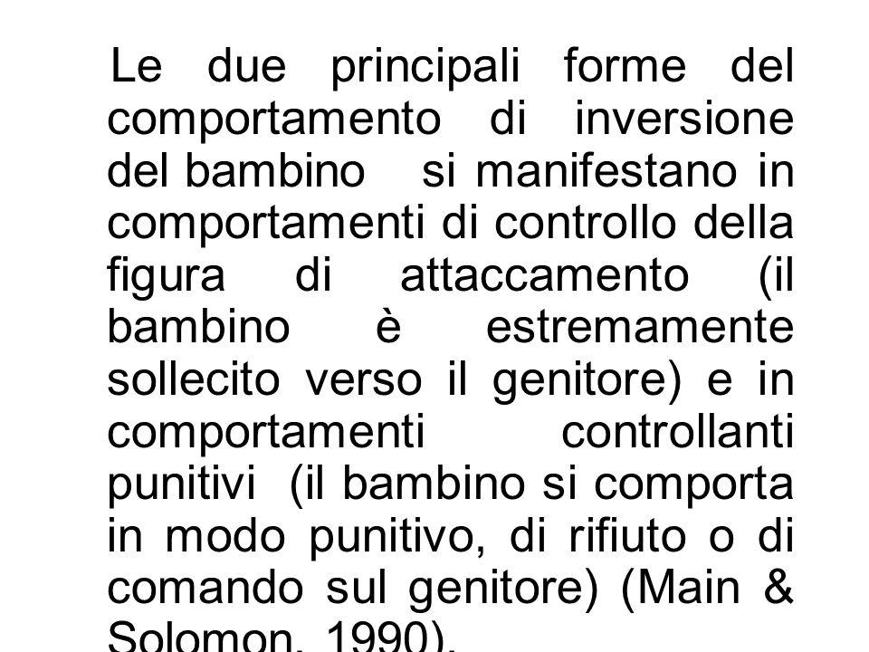 Le due principali forme del comportamento di inversione del bambino si manifestano in comportamenti di controllo della figura di attaccamento (il bamb