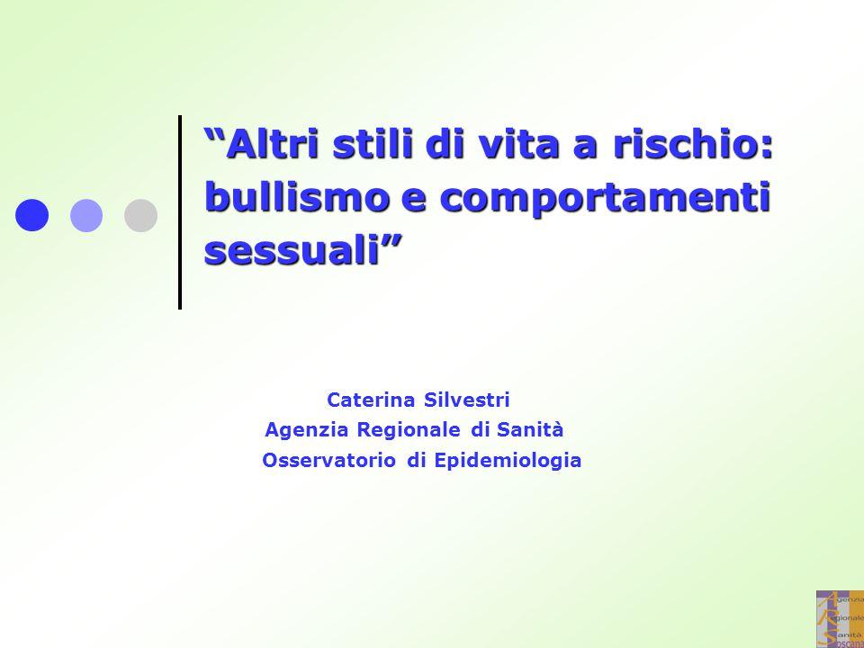 Altri stili di vita a rischio: bullismo e comportamenti sessuali Caterina Silvestri Agenzia Regionale di Sanità Osservatorio di Epidemiologia