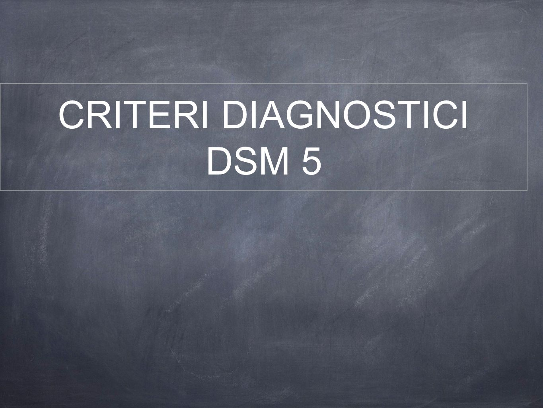 CRITERI DIAGNOSTICI DSM 5