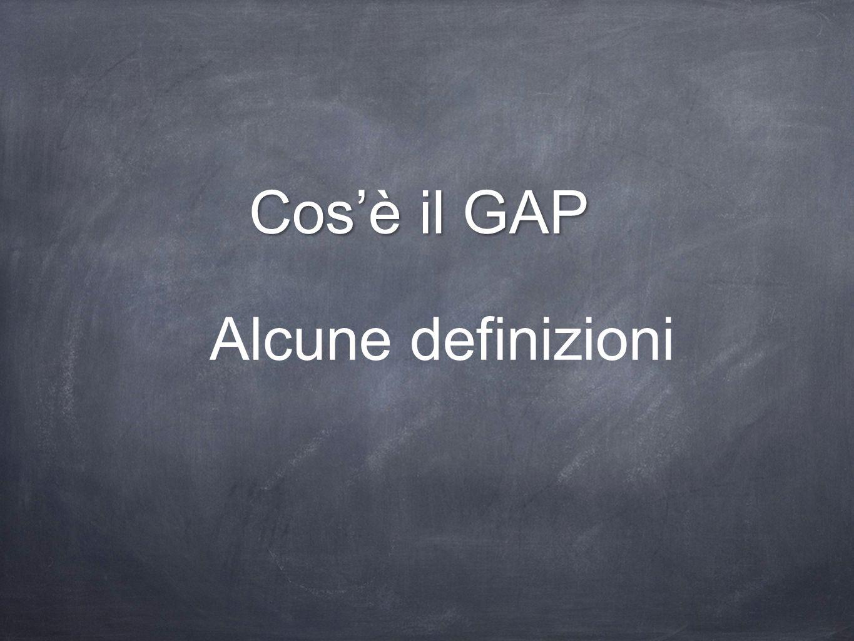 Alcune definizioni Cos'è il GAP