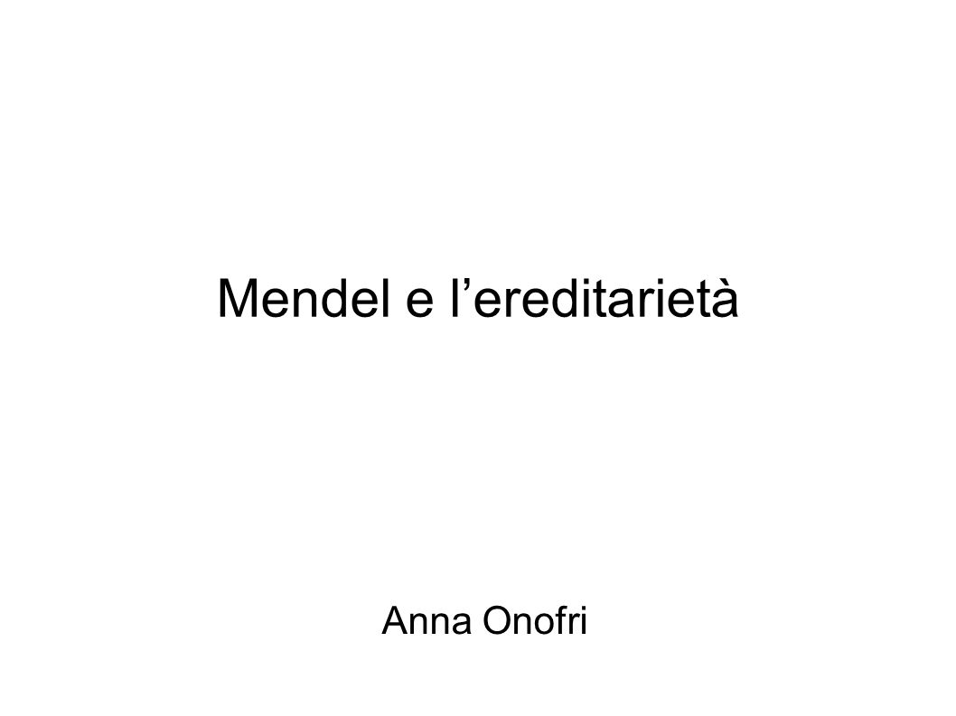 Mendel e l'ereditarietà Anna Onofri