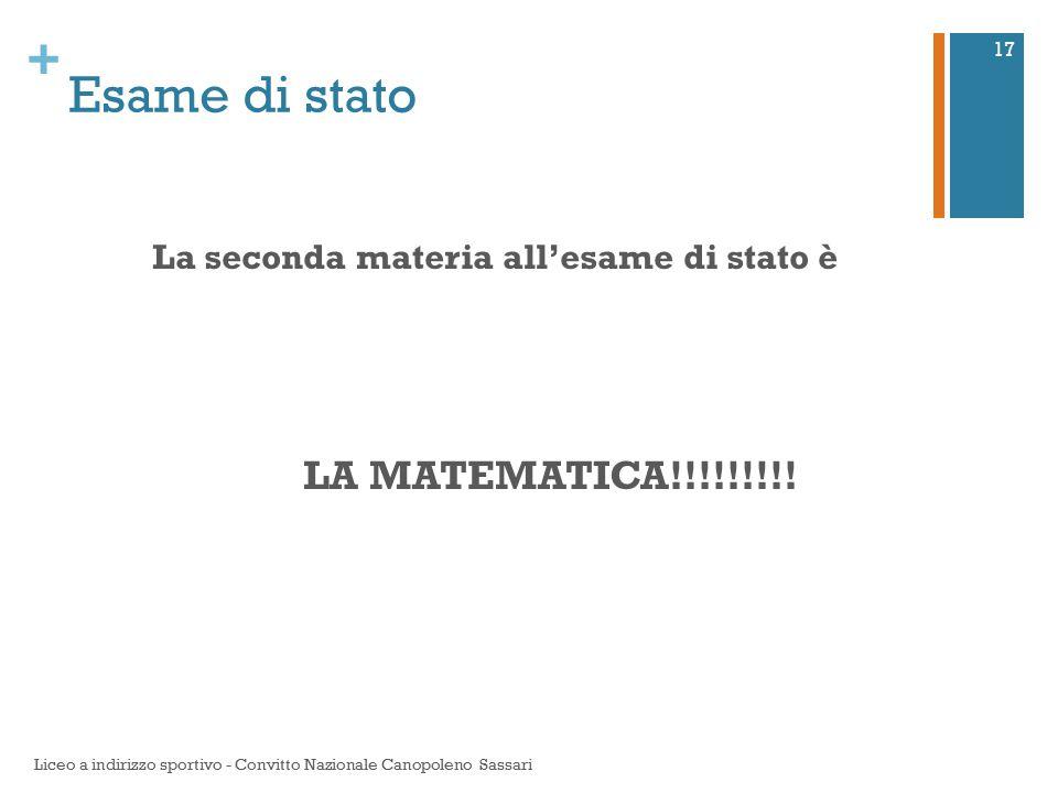 + Esame di stato La seconda materia all'esame di stato è LA MATEMATICA!!!!!!!!! Liceo a indirizzo sportivo - Convitto Nazionale Canopoleno Sassari 17