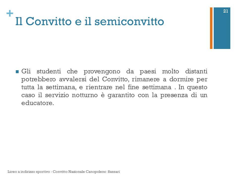 + Il Convitto e il semiconvitto Gli studenti che provengono da paesi molto distanti potrebbero avvalersi del Convitto, rimanere a dormire per tutta la