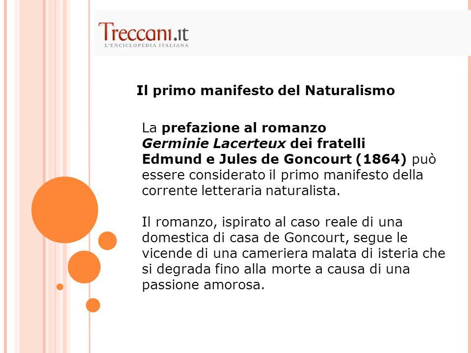 La prefazione al romanzo Germinie Lacerteux dei fratelli Edmund e Jules de Goncourt (1864) può essere considerato il primo manifesto della corrente letteraria naturalista.