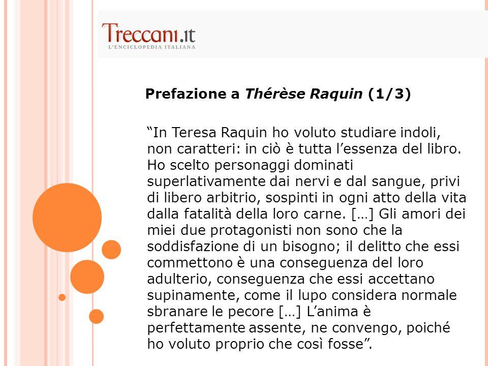 In Teresa Raquin ho voluto studiare indoli, non caratteri: in ciò è tutta l'essenza del libro.