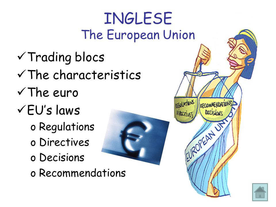 INGLESE The European Union Trading blocs The characteristics The euro EU's laws oRegulations oDirectives oDecisions oRecommendations
