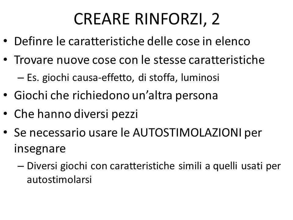 CREARE RINFORZI, 2 Definre le caratteristiche delle cose in elenco Trovare nuove cose con le stesse caratteristiche – Es. giochi causa-effetto, di sto