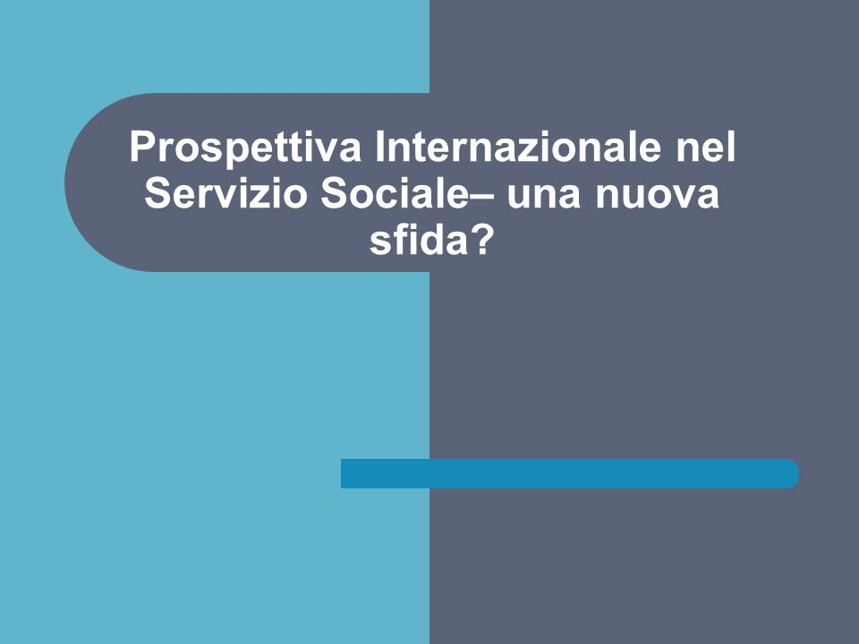 Prospettiva Internazionale nel Servizio Sociale– una nuova sfida?