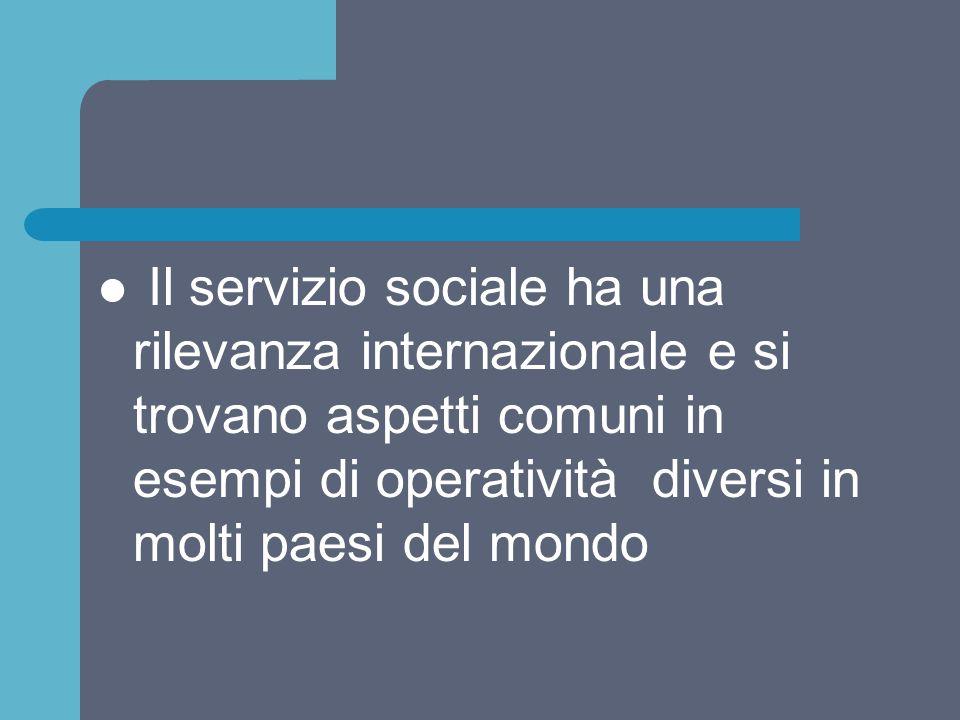 Il servizio sociale ha una rilevanza internazionale e si trovano aspetti comuni in esempi di operatività diversi in molti paesi del mondo