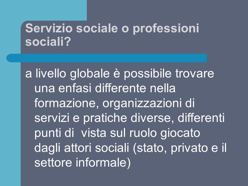 Servizio sociale o professioni sociali? a livello globale è possibile trovare una enfasi differente nella formazione, organizzazioni di servizi e prat