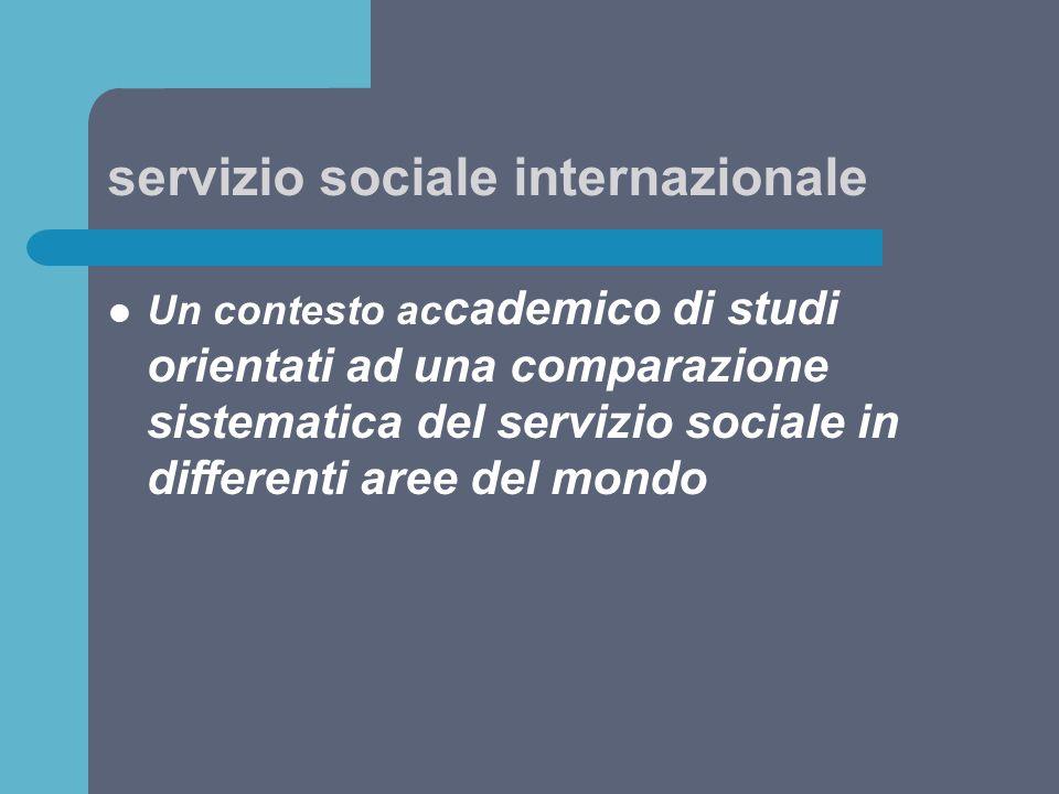 servizio sociale internazionale Un contesto ac cademico di studi orientati ad una comparazione sistematica del servizio sociale in differenti aree del