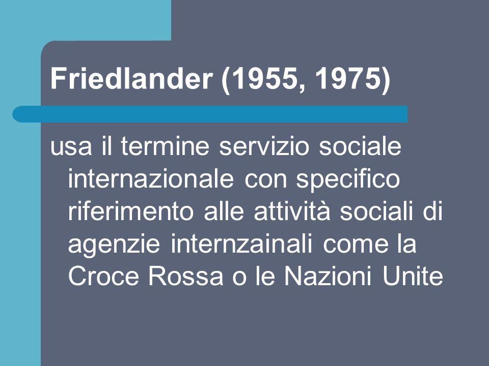 Friedlander (1955, 1975) usa il termine servizio sociale internazionale con specifico riferimento alle attività sociali di agenzie internzainali come