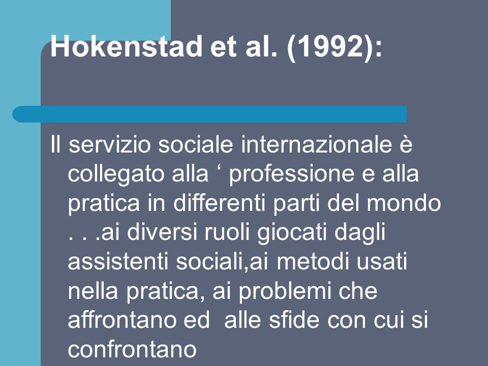 Hokenstad et al. (1992): Il servizio sociale internazionale è collegato alla ' professione e alla pratica in differenti parti del mondo...ai diversi r