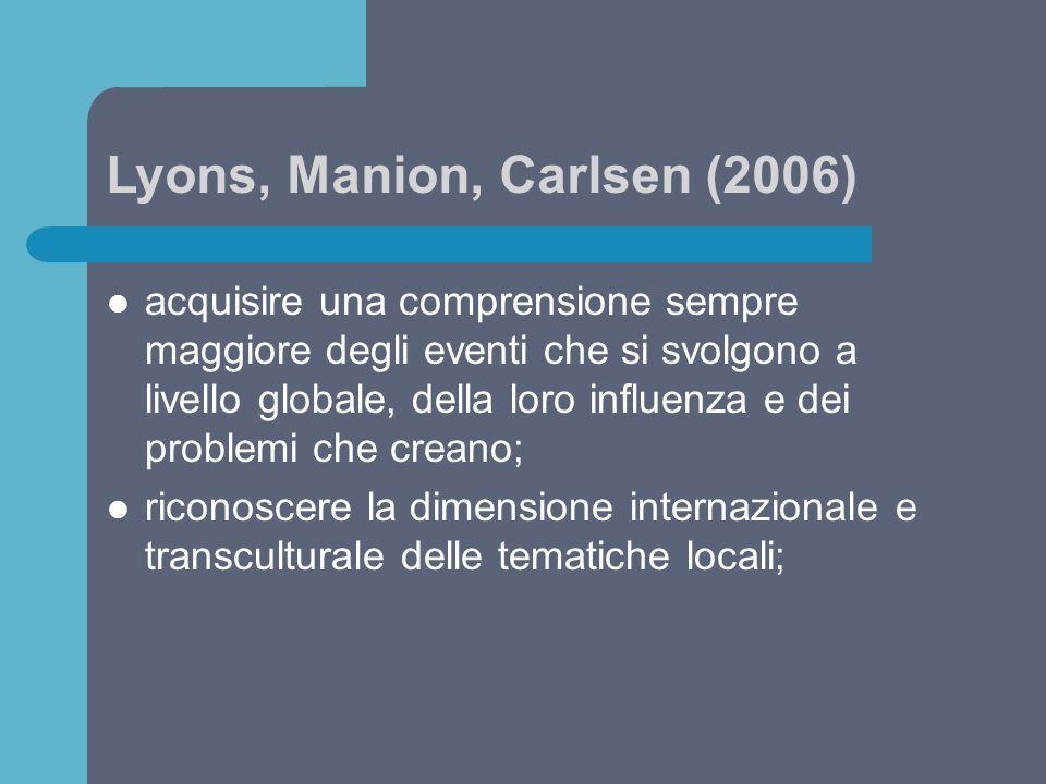 Lyons, Manion, Carlsen (2006) acquisire una comprensione sempre maggiore degli eventi che si svolgono a livello globale, della loro influenza e dei pr